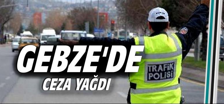 Gebze'de ceza yağdı