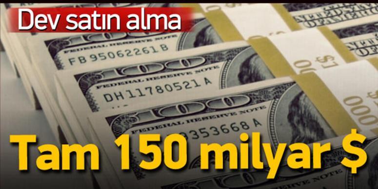 150 milyarlık dev satın alma!