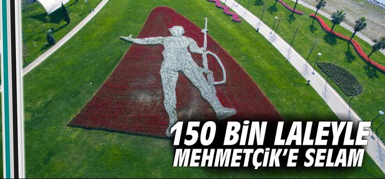 150 bin laleyle Mehmetçik'e selam