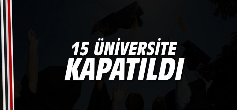 15 üniversite kapatıldı