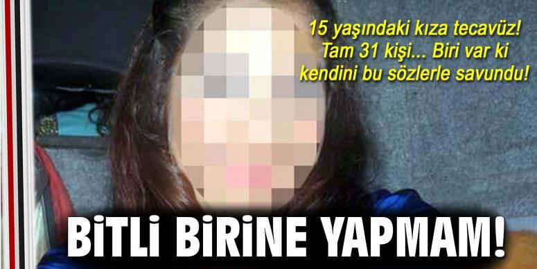 15 yaşındaki kıza tecavüz!