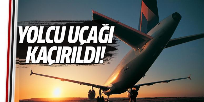 Yolcu uçağı kaçırıldı