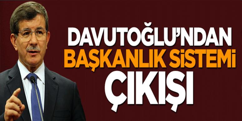 Başbakan Davutoğlu'ndan 'Başkanlık sistemi' çıkışı