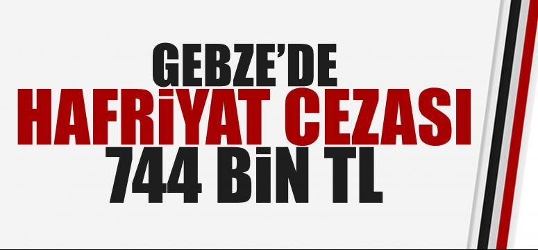 Gebze'de 744 bin TL hafriyat cezası!