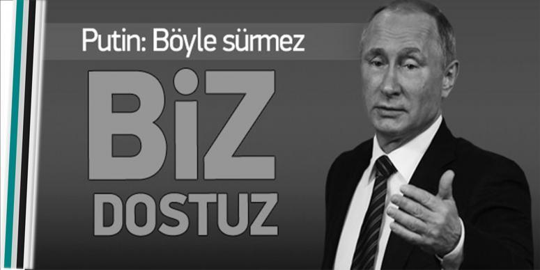 Putin: Biz dostuz