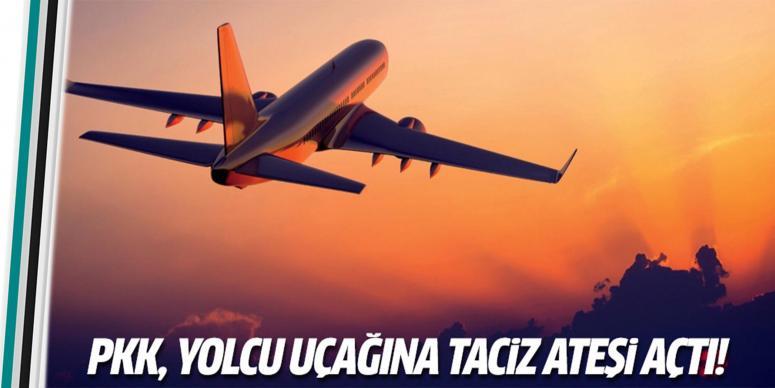 PKK'dan yolcu uçağına taciz ateşi