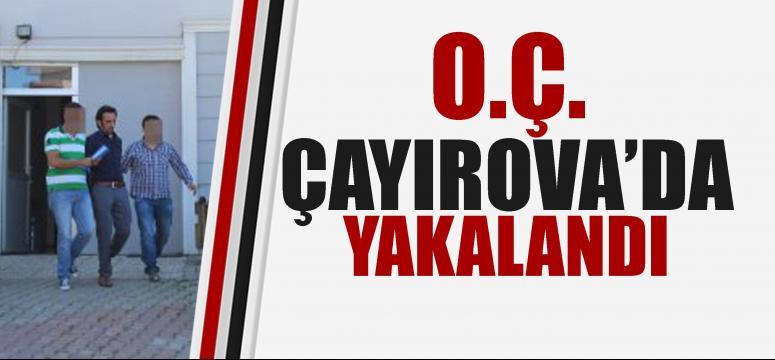 O.Ç. Çayırova'da yakalandı!