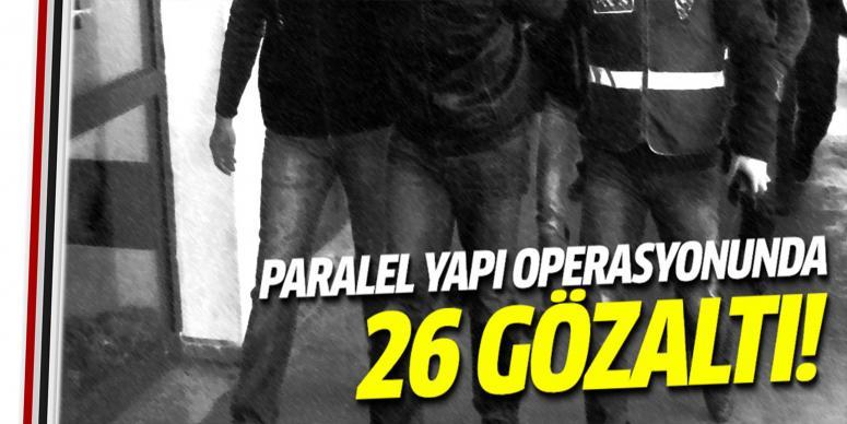 Paralel yapı operasyonu: 26 gözaltı
