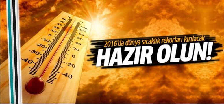 2016'da dünya sıcaklık rekorları kırılacak