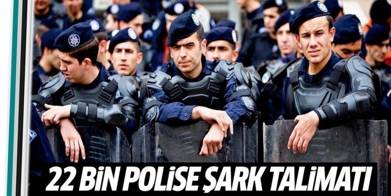 """22 bin polise """"Şark"""" talimatı!"""
