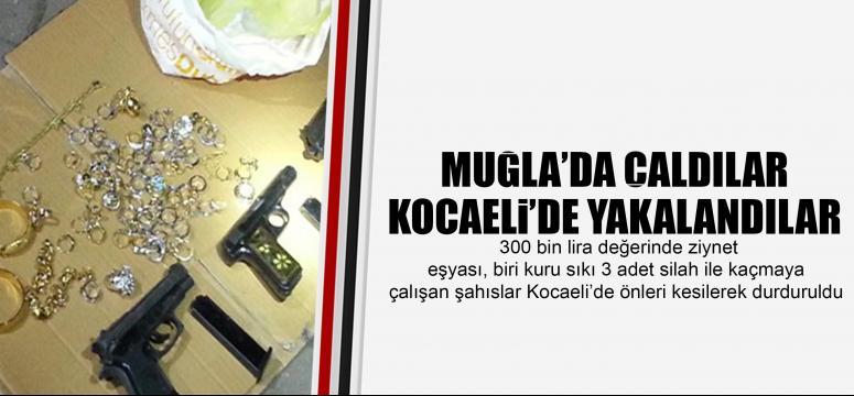 Muğla'da çaldılar Kocaeli'de yakalandılar