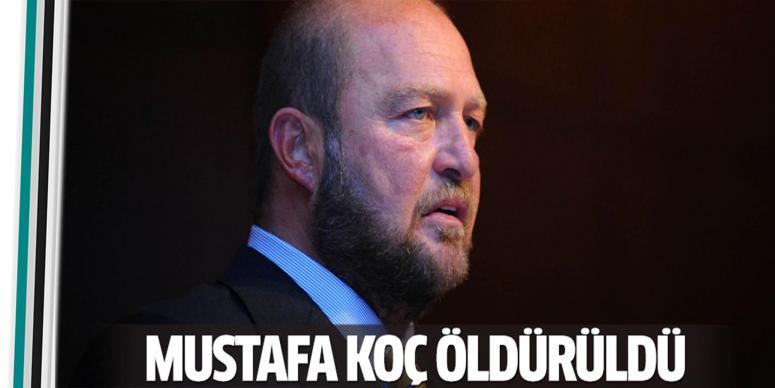 'Mustafa Koç öldürüldü'
