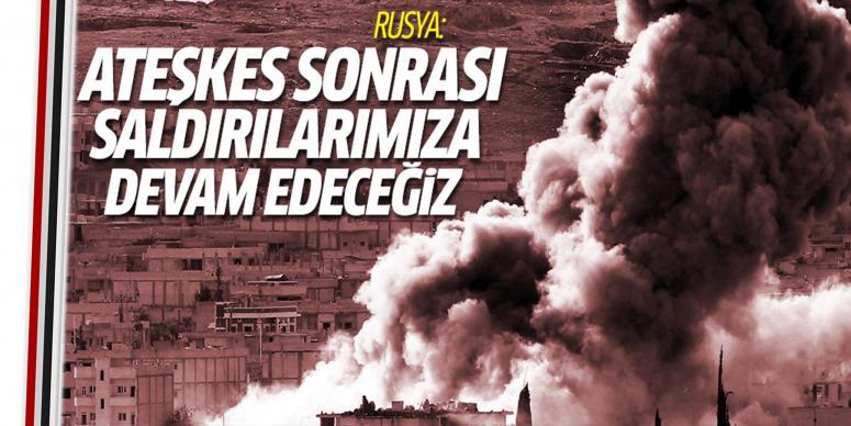 Ateşkes sonrası saldırılarımız devam edecek