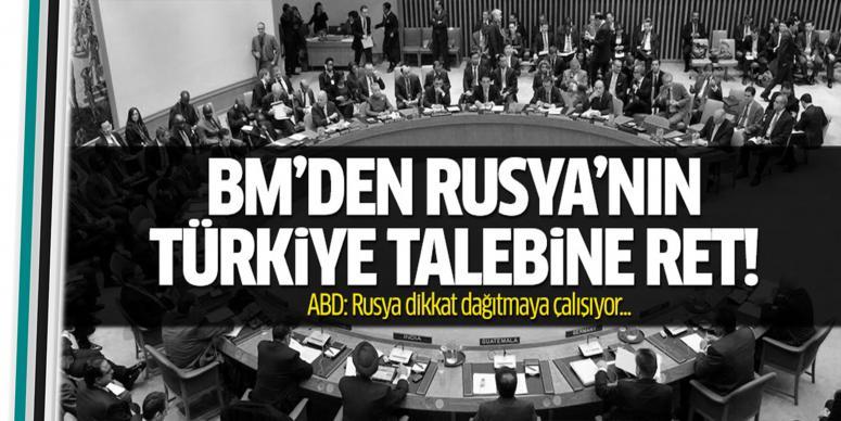 BM'den Rusya'nın Türkiye talebine ret