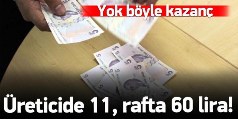 Üreticide 11 lira, rafta 60 lira