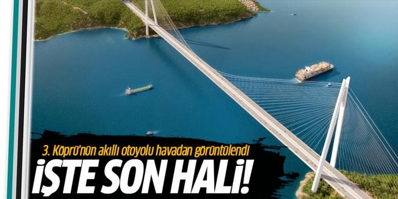 3. Köprü'nün akıllı otoyolu havadan görüntülendi