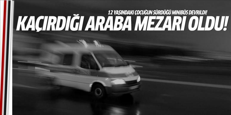 12 yaşındaki çocuğun kullandığı minibüs devrildi!