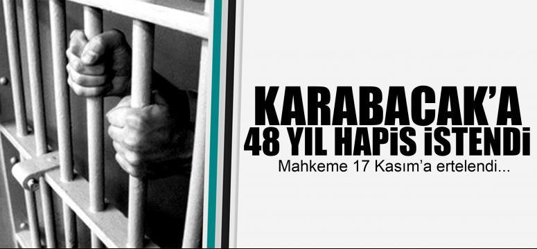 Karabacak'a 48 yıl hapis istendi