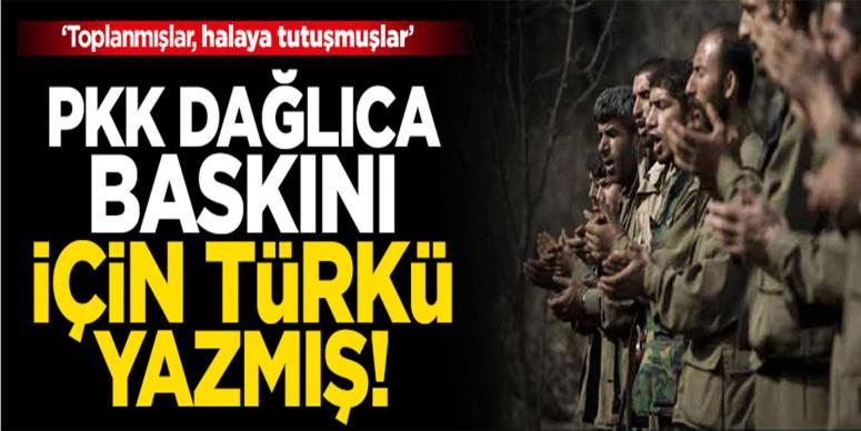 Terör örgütü PKK, Dağlıca baskını için türkü yazmış!