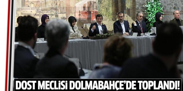 Dost Meclisi'ni Dolmabahçe'de ağırladı