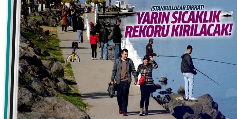 İstanbul'da yarın sıcaklık rekoru kırılacak!