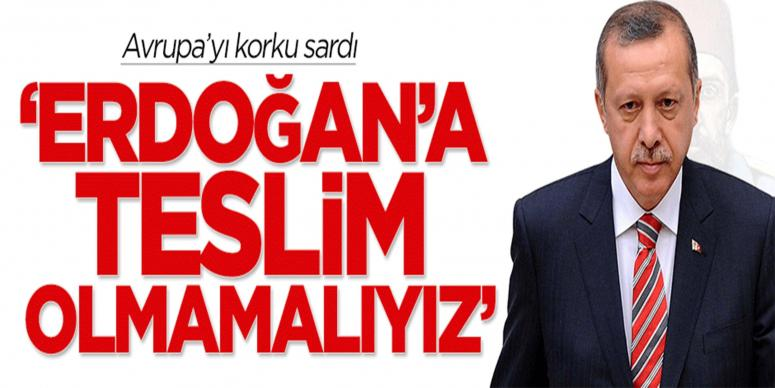 Avrupa: Erdoğan'a teslim olmamalıyız
