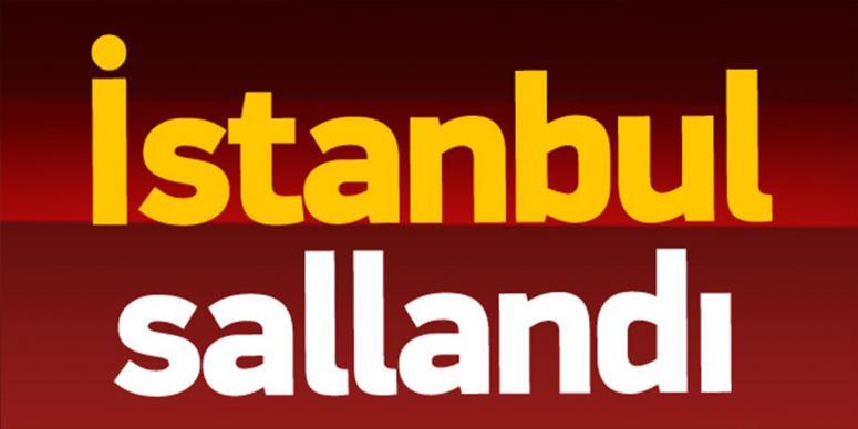 İstanbul sallandı