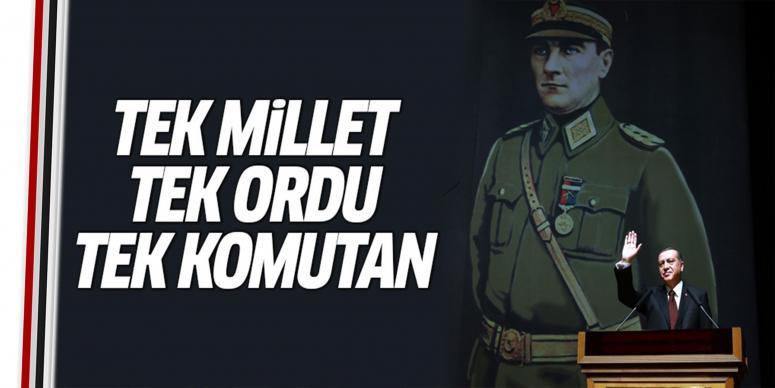 Erdoğan'dan tek ordu tek komutan vurgusu