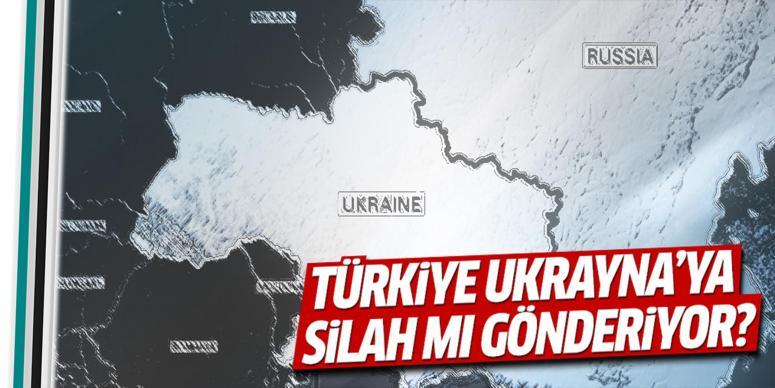 Türkiye Ukrayna'ya silah mı gönderiyor?