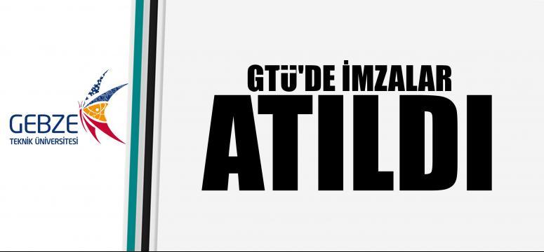 GTÜ'DE İMZALAR ATILDI