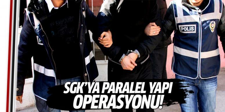 SGK'ya paralel yapı operasyonu