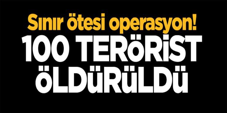 Sınır ötesi operasyon! 100 terörist öldürüldü