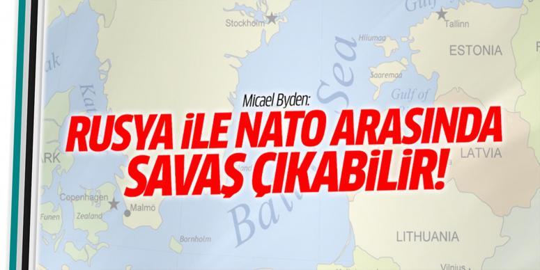 Rusya ile NATO savaş çıkabilir