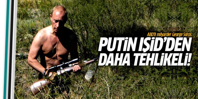 Putin IŞİD'den daha tehlikeli!
