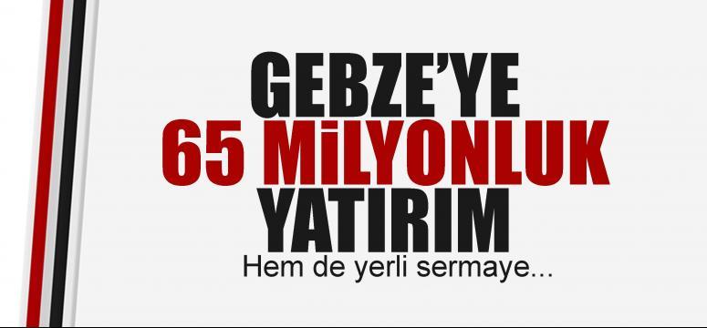 Gebze'de 65 Milyonluk yatırım