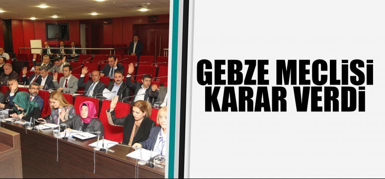 Gebze meclisi karar verdi