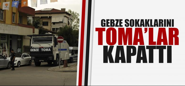 Toma'lar Gebze sokaklarını kapattı
