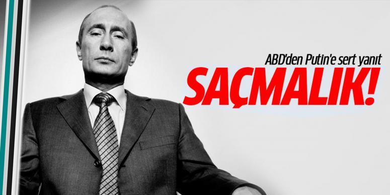 ABD'den Putin'e sert yanıt: Saçmalık