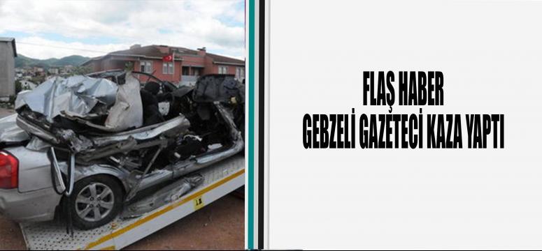 GEBZELİ GAZETECİ KAZA YAPTI!