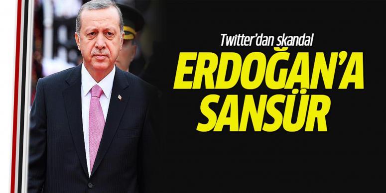 Twitter'dan Cumhurbaşkanı Erdoğan'a sansür