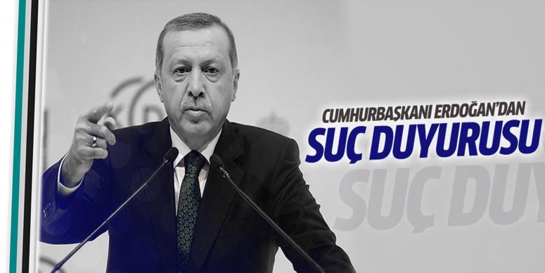 Cumhurbaşkanı Erdoğan'dan o kişiler hakkında suç duyurusu