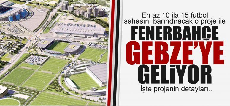 Fenerbahçe dev proje ile Gebze'ye geliyor!
