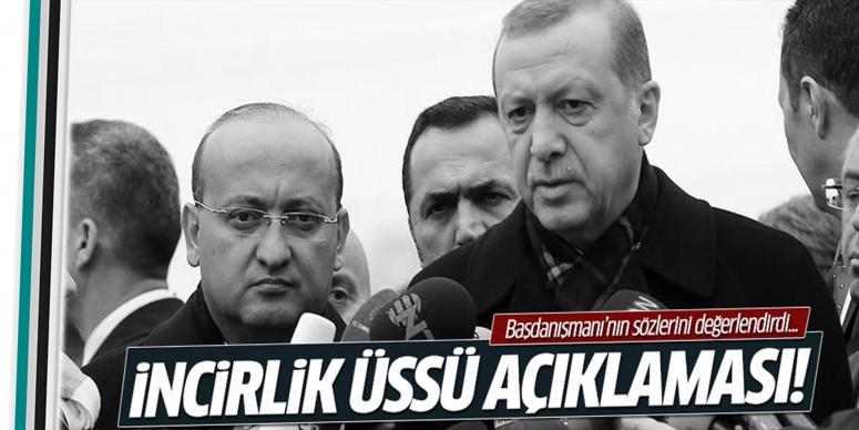 Erdoğan, Malkoç'un İncirlik Üssü açıklamalarını yorumları