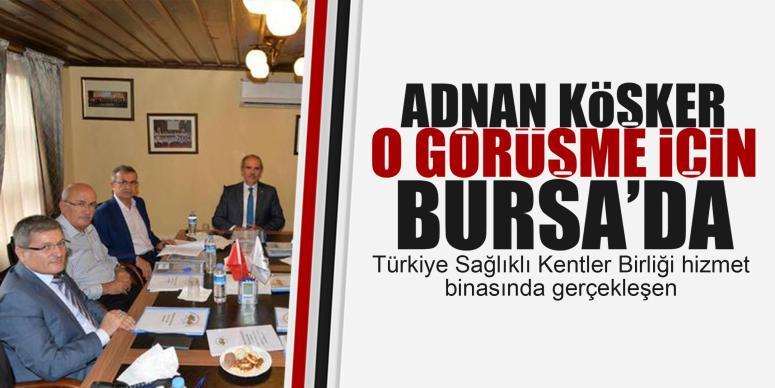 Köşker o toplantı için Bursa'da