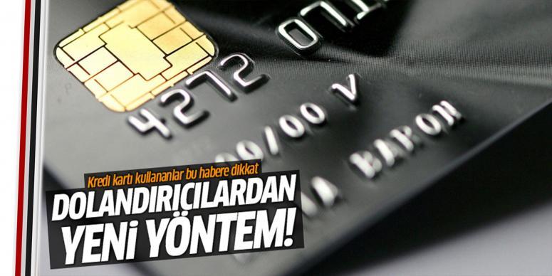 Kred kartı dolandırıcılığında yeni yöntem!