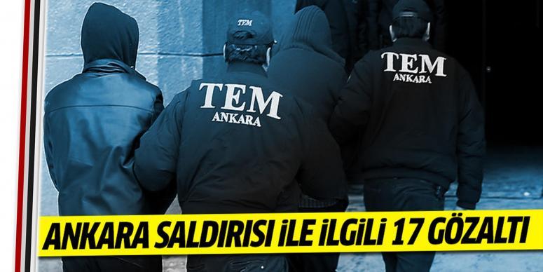 Ankara saldırısıyla ilgili 17 gözaltı