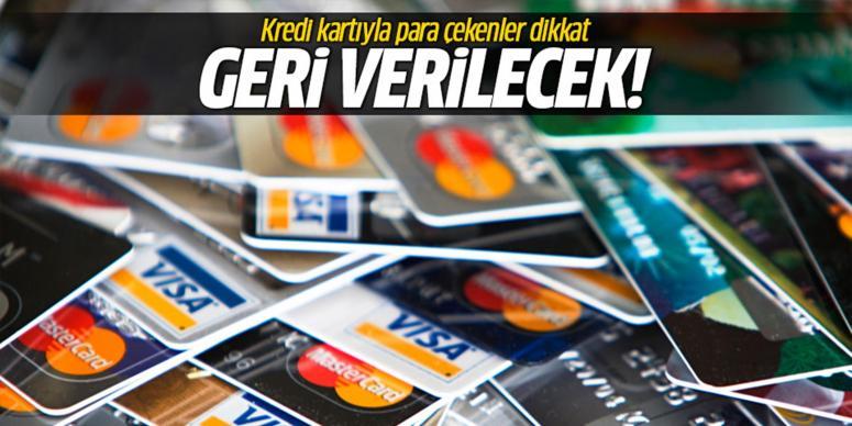 Kredi kartıyla para çekenlere iade hakkı