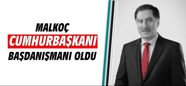Malkoç Cumhurbaşkanı başdanışmanı oldu