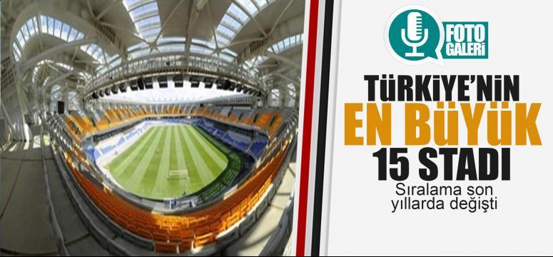 İşte Türkiye'nin en büyük 15 stadı
