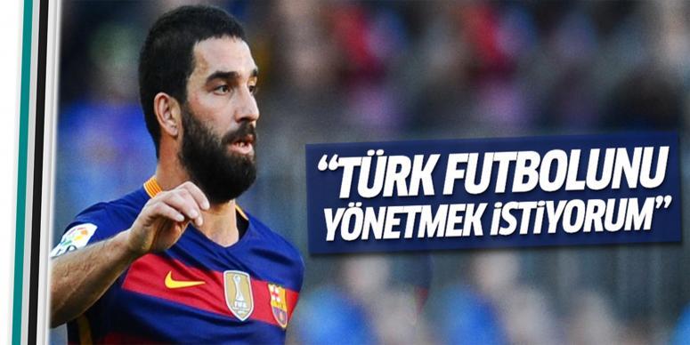 Türk futbolunu yönetmek istiyorum